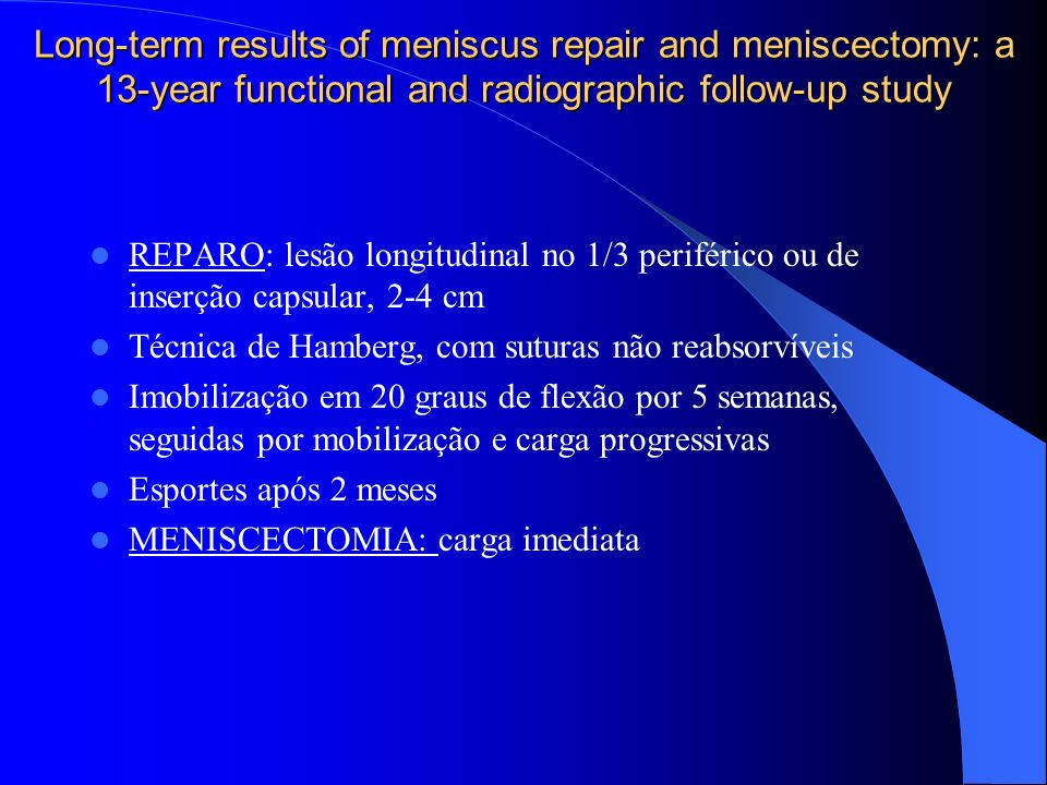 Long-term results of meniscus repair and meniscectomy: a 13-year functional and radiographic follow-up study REPARO: lesão longitudinal no 1/3 perifér