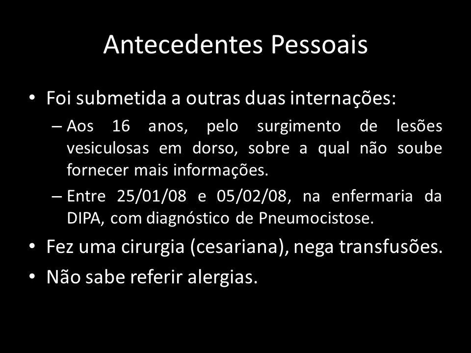 Antecedentes Pessoais Antecedentes Menstruais, Ginecológicos e Obstétricos: - Menarca: 12a, coitarca: 12a - DUM: início de janeiro/2008.