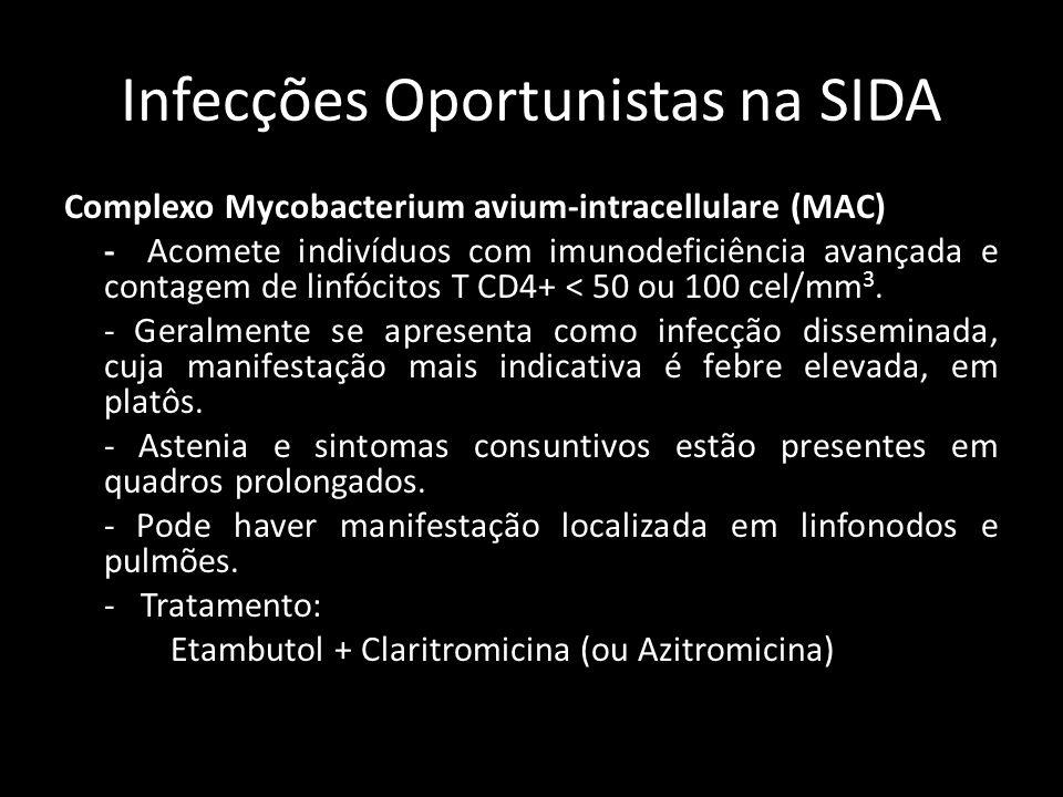 Infecções Oportunistas na SIDA Complexo Mycobacterium avium-intracellulare (MAC) - Acomete indivíduos com imunodeficiência avançada e contagem de linf