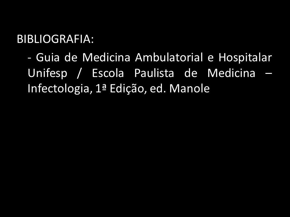 BIBLIOGRAFIA: - Guia de Medicina Ambulatorial e Hospitalar Unifesp / Escola Paulista de Medicina – Infectologia, 1ª Edição, ed. Manole