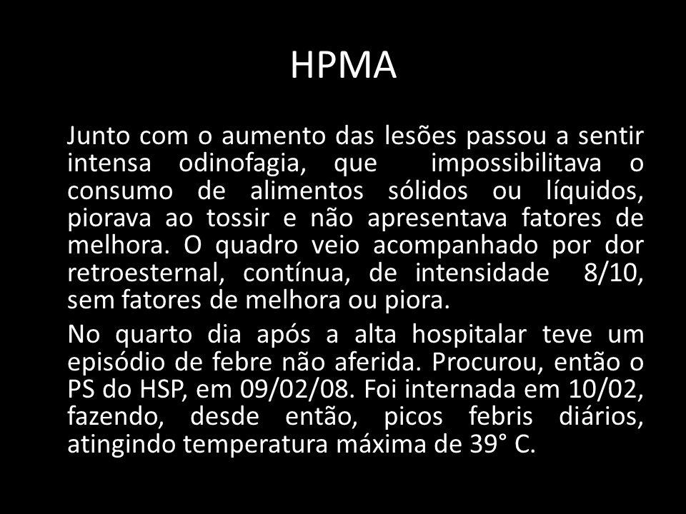 HPMA Junto com o aumento das lesões passou a sentir intensa odinofagia, que impossibilitava o consumo de alimentos sólidos ou líquidos, piorava ao tos