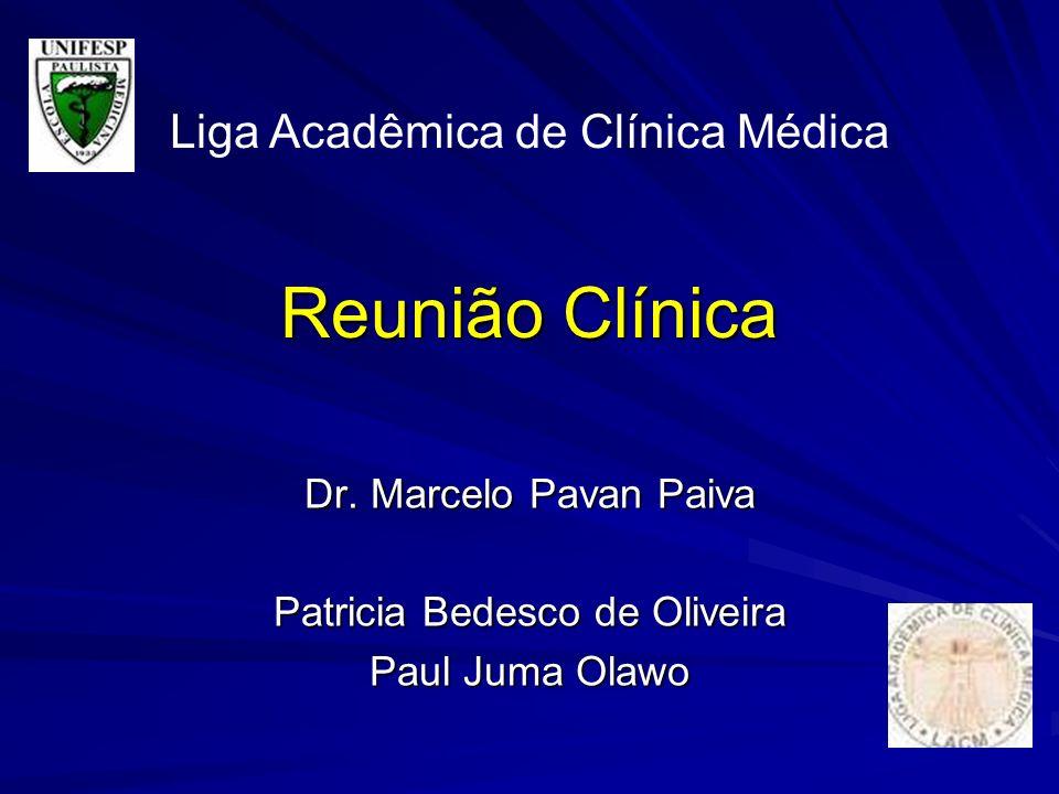 Reunião Clínica Dr. Marcelo Pavan Paiva Patricia Bedesco de Oliveira Paul Juma Olawo Liga Acadêmica de Clínica Médica