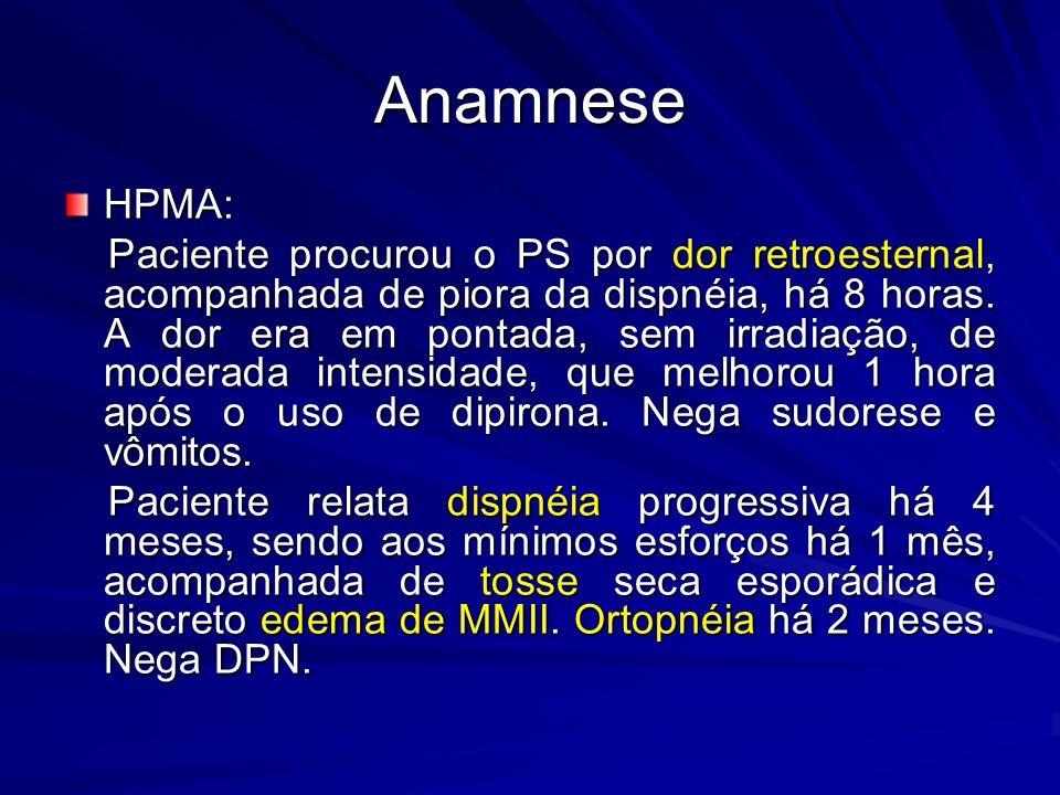 HPMA: Paciente procurou o PS por dor retroesternal, acompanhada de piora da dispnéia, há 8 horas. A dor era em pontada, sem irradiação, de moderada in