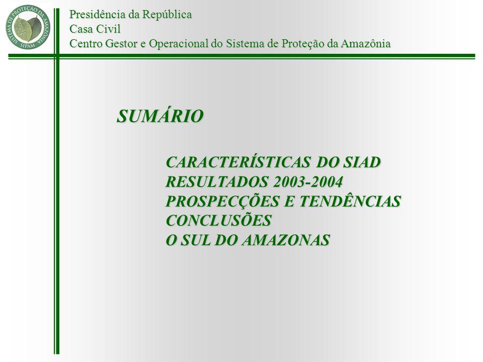 Presidência da República Casa Civil Centro Gestor e Operacional do Sistema de Proteção da Amazônia SUMÁRIO CARACTERÍSTICAS DO SIAD RESULTADOS 2003-200