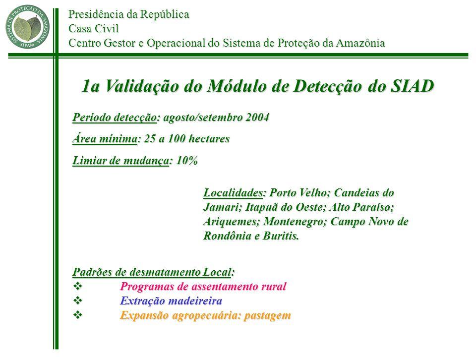 Presidência da República Casa Civil Centro Gestor e Operacional do Sistema de Proteção da Amazônia 1a Validação do Módulo de Detecção do SIAD Período