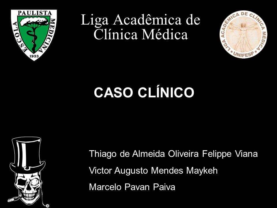 Liga Acadêmica de Clínica Médica CASO CLÍNICO Thiago de Almeida Oliveira Felippe Viana Victor Augusto Mendes Maykeh Marcelo Pavan Paiva