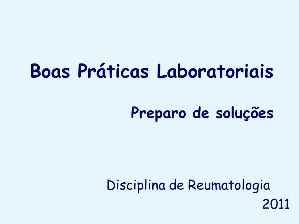 Boas Práticas Laboratoriais Preparo de soluções Disciplina de Reumatologia 2011
