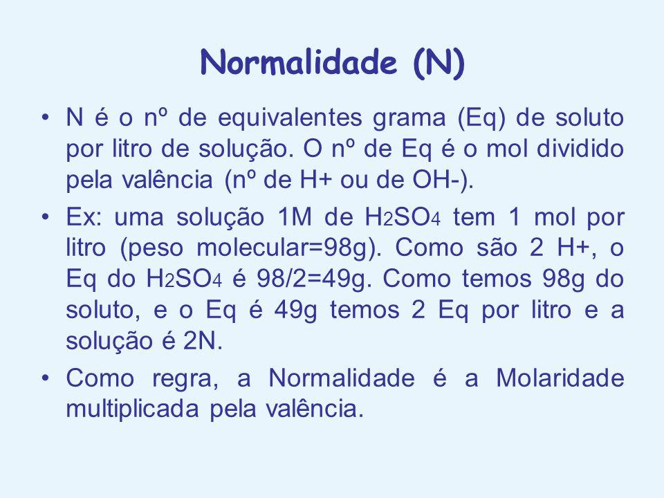 Normalidade (N) N é o nº de equivalentes grama (Eq) de soluto por litro de solução. O nº de Eq é o mol dividido pela valência (nº de H+ ou de OH-). Ex