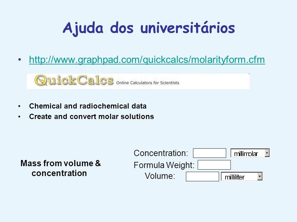 Ajuda dos universitários http://www.graphpad.com/quickcalcs/molarityform.cfm Chemical and radiochemical data Create and convert molar solutions Mass f