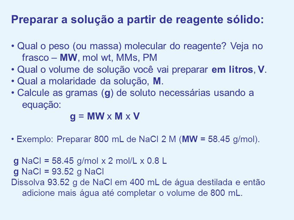 Preparar a solução a partir de reagente sólido: Qual o peso (ou massa) molecular do reagente? Veja no frasco – MW, mol wt, MMs, PM Qual o volume de so