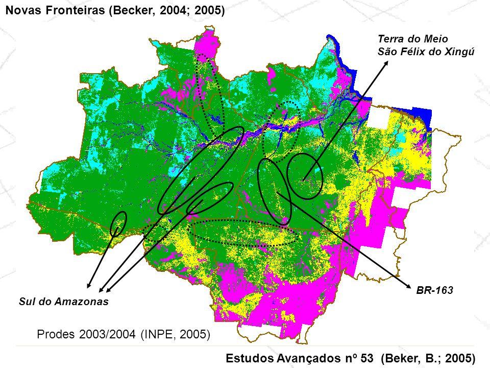 Prodes 2003/2004 (INPE, 2005) Novas Fronteiras (Becker, 2004; 2005) Terra do Meio São Félix do Xingú BR-163 Sul do Amazonas Estudos Avançados nº 53 (B