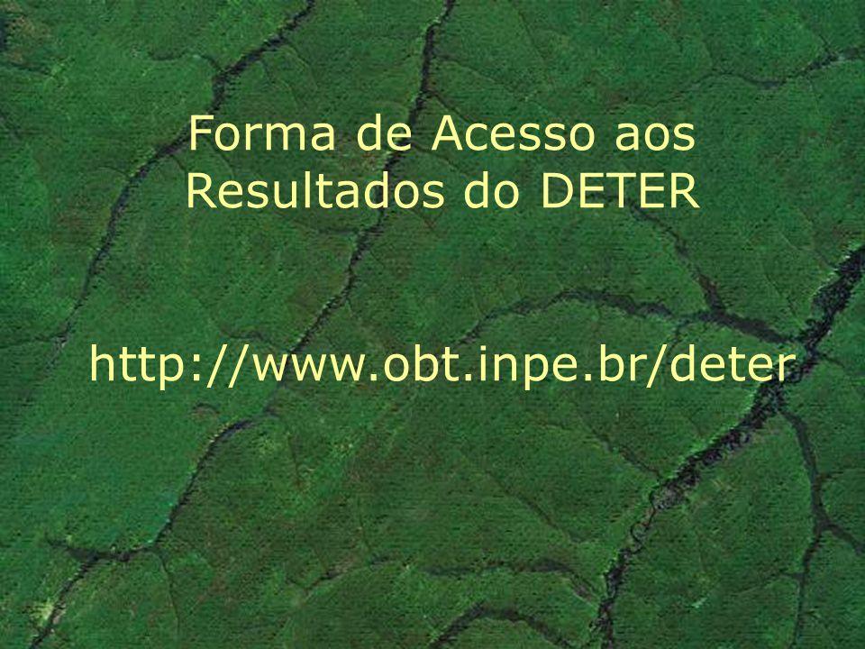 Forma de Acesso aos Resultados do DETER http://www.obt.inpe.br/deter