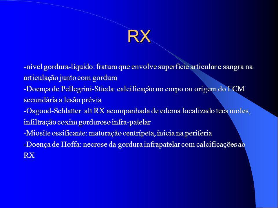 RX -nível gordura-líquido: fratura que envolve superfície articular e sangra na articulação junto com gordura -Doença de Pellegrini-Stieda: calcificaç