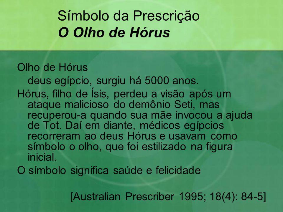 Símbolo da Prescrição O Olho de Hórus Olho de Hórus deus egípcio, surgiu há 5000 anos. Hórus, filho de Ísis, perdeu a visão após um ataque malicioso d