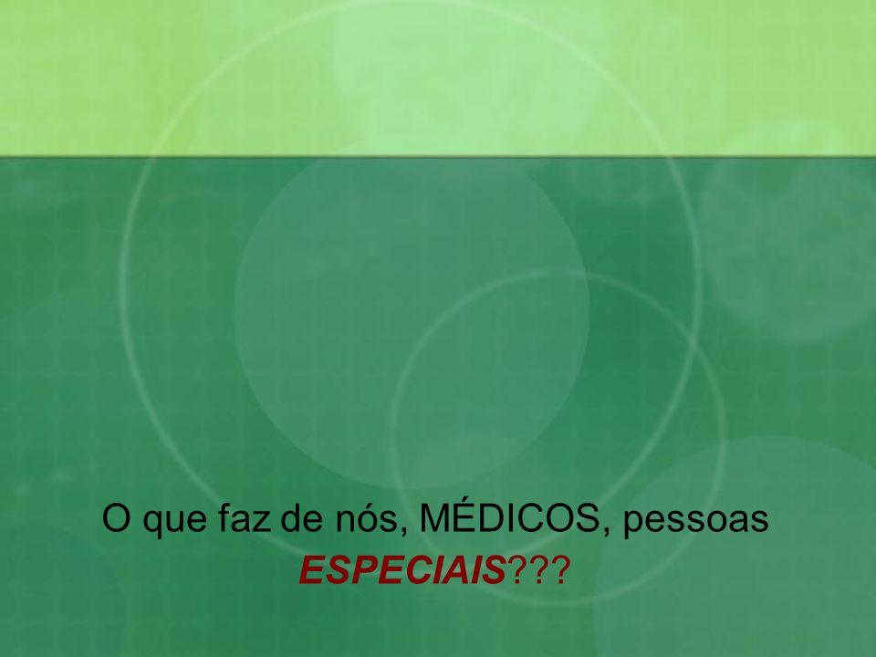O que faz de nós, MÉDICOS, pessoas ESPECIAIS???
