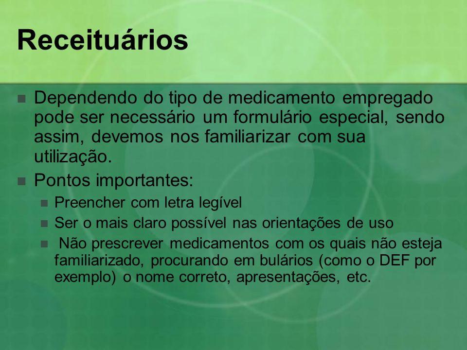 Receituários Dependendo do tipo de medicamento empregado pode ser necessário um formulário especial, sendo assim, devemos nos familiarizar com sua uti