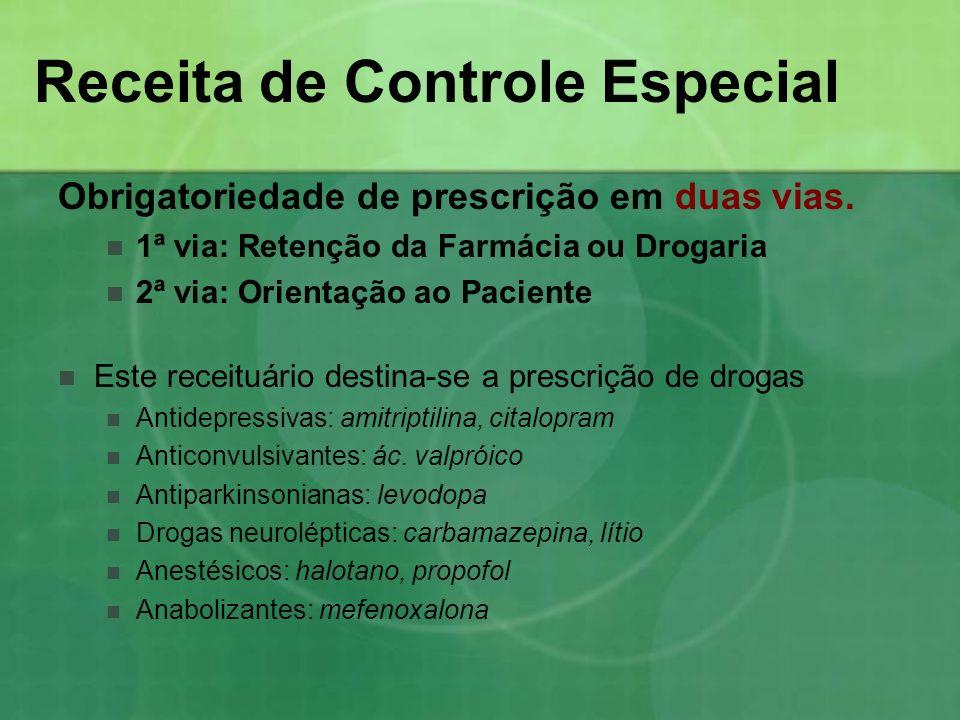 Receita de Controle Especial Obrigatoriedade de prescrição em duas vias. 1ª via: Retenção da Farmácia ou Drogaria 2ª via: Orientação ao Paciente Este