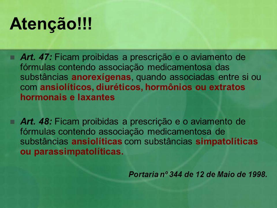 Atenção!!! Art. 47: Ficam proibidas a prescrição e o aviamento de fórmulas contendo associação medicamentosa das substâncias anorexígenas, quando asso