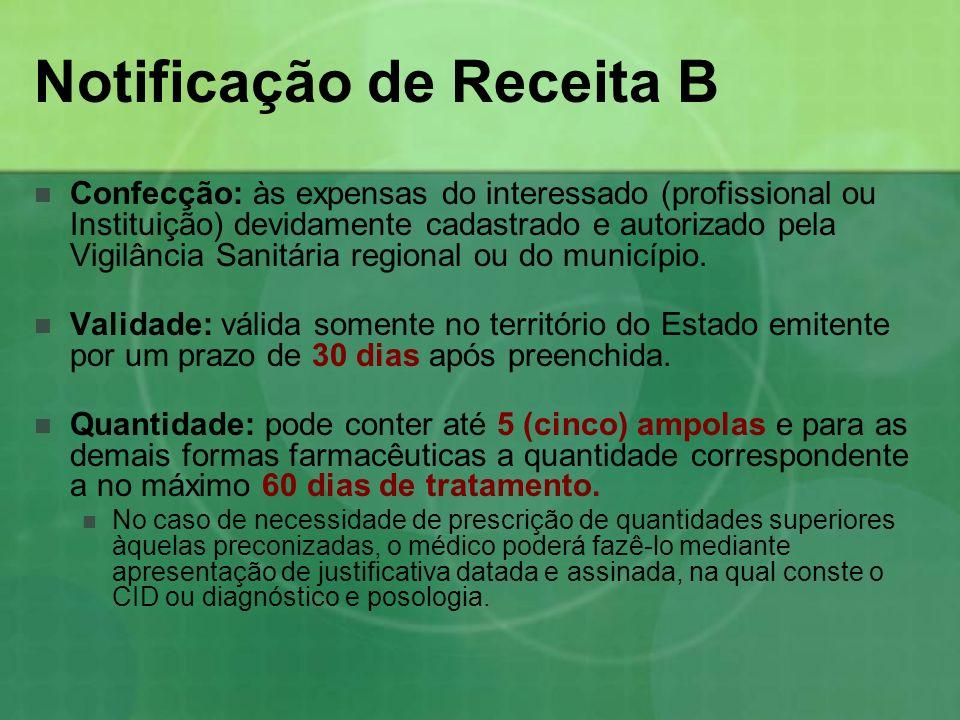 Notificação de Receita B Confecção: às expensas do interessado (profissional ou Instituição) devidamente cadastrado e autorizado pela Vigilância Sanit