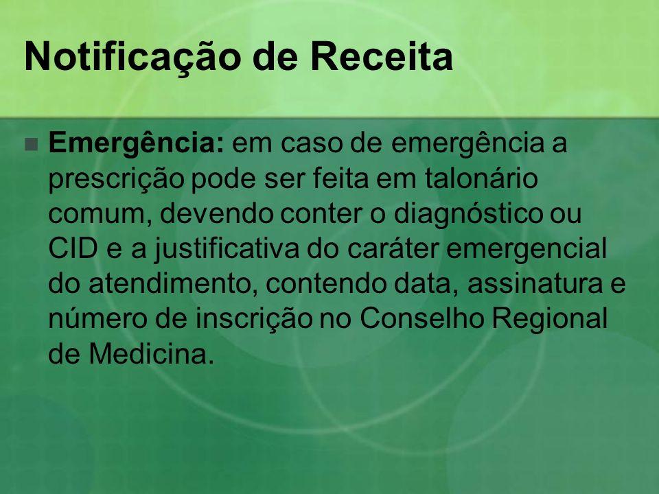 Notificação de Receita Emergência: em caso de emergência a prescrição pode ser feita em talonário comum, devendo conter o diagnóstico ou CID e a justi