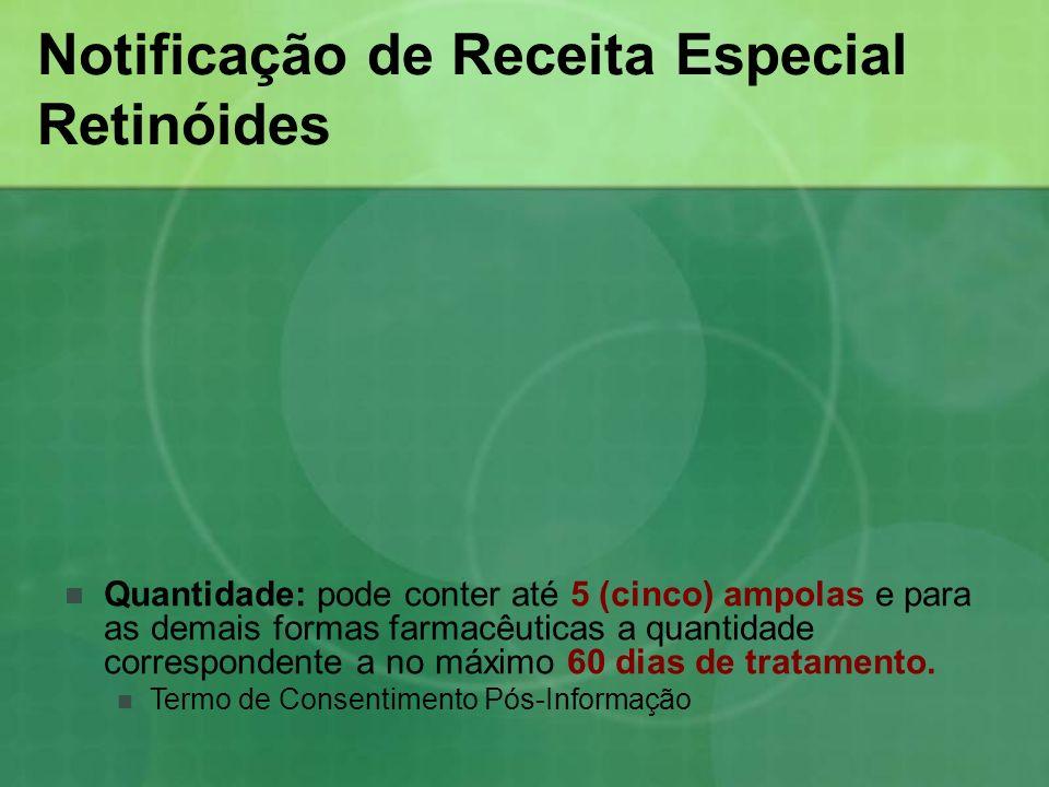 Notificação de Receita Especial Retinóides Quantidade: pode conter até 5 (cinco) ampolas e para as demais formas farmacêuticas a quantidade correspond