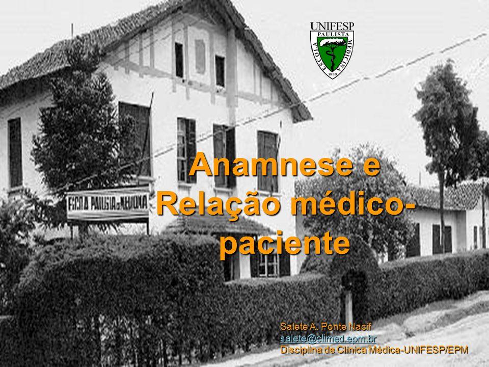 Anamnese e Relação médico- paciente Salete A. Ponte Nacif salete@climed.epm.br Disciplina de Clínica Médica-UNIFESP/EPM