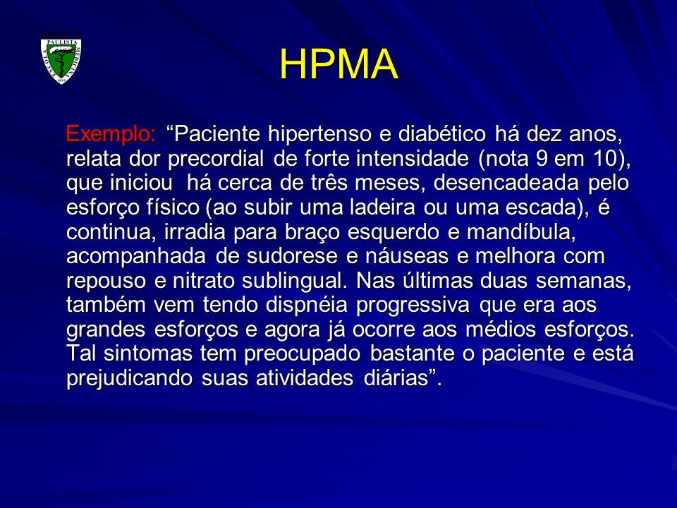 HPMA Exemplo: Paciente hipertenso e diabético há dez anos, relata dor precordial de forte intensidade (nota 9 em 10), que iniciou há cerca de três mes