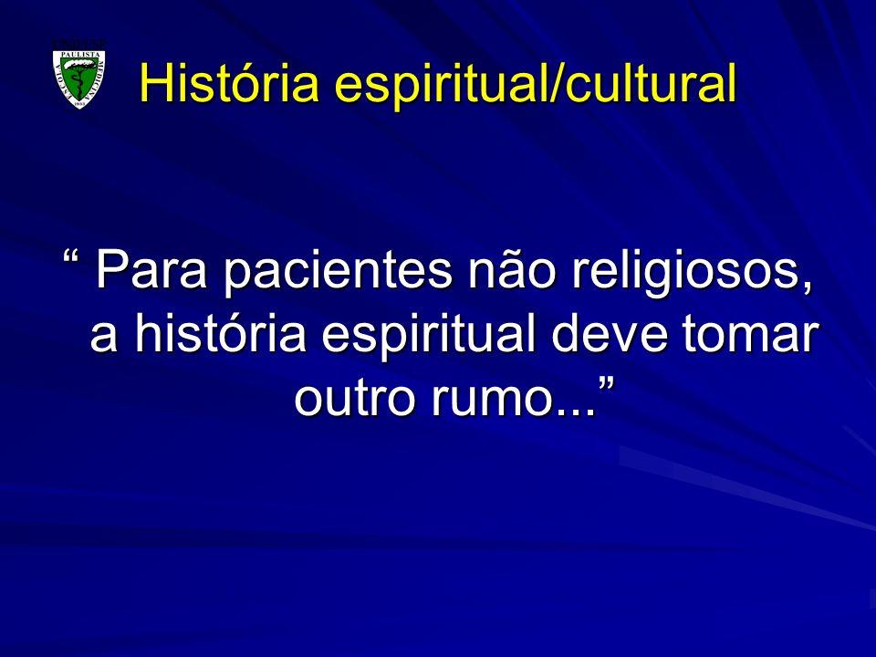 História espiritual/cultural Para pacientes não religiosos, a história espiritual deve tomar outro rumo... Para pacientes não religiosos, a história e
