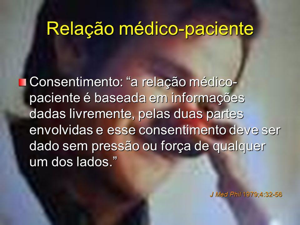 Relação médico-paciente Consentimento: a relação médico- paciente é baseada em informações dadas livremente, pelas duas partes envolvidas e esse conse