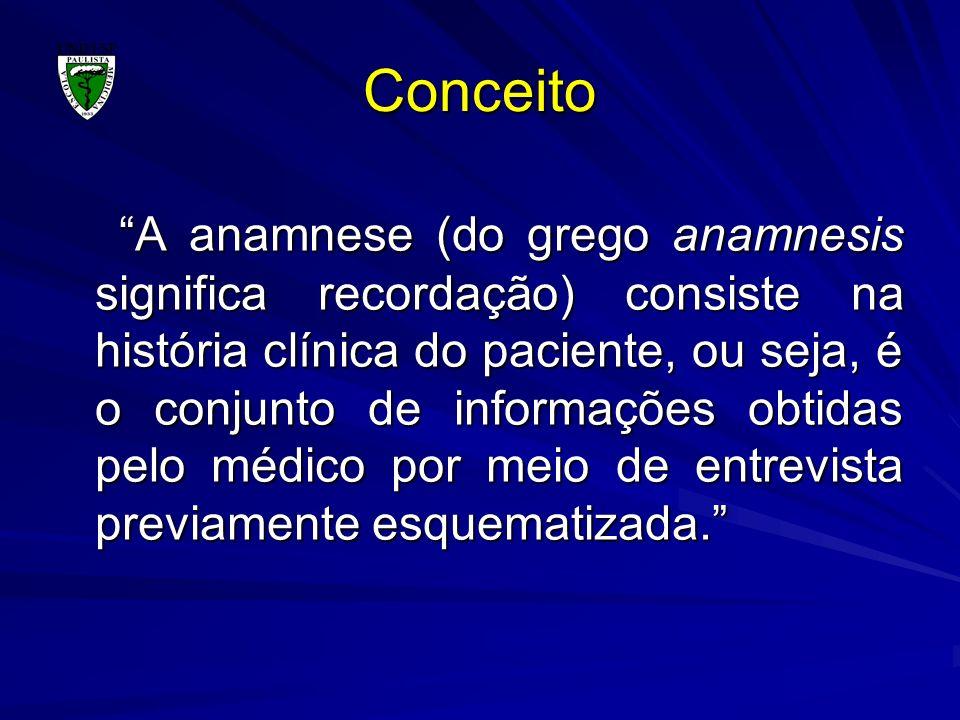 Conceito A anamnese (do grego anamnesis significa recordação) consiste na história clínica do paciente, ou seja, é o conjunto de informações obtidas p