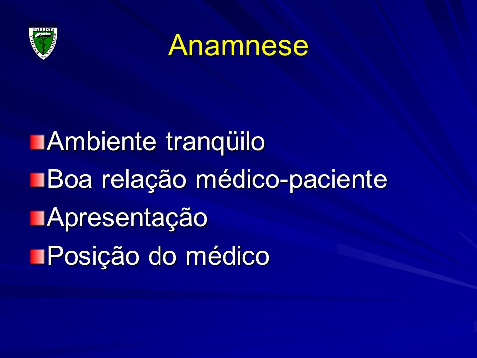 Anamnese Ambiente tranqüilo Boa relação médico-paciente Apresentação Posição do médico