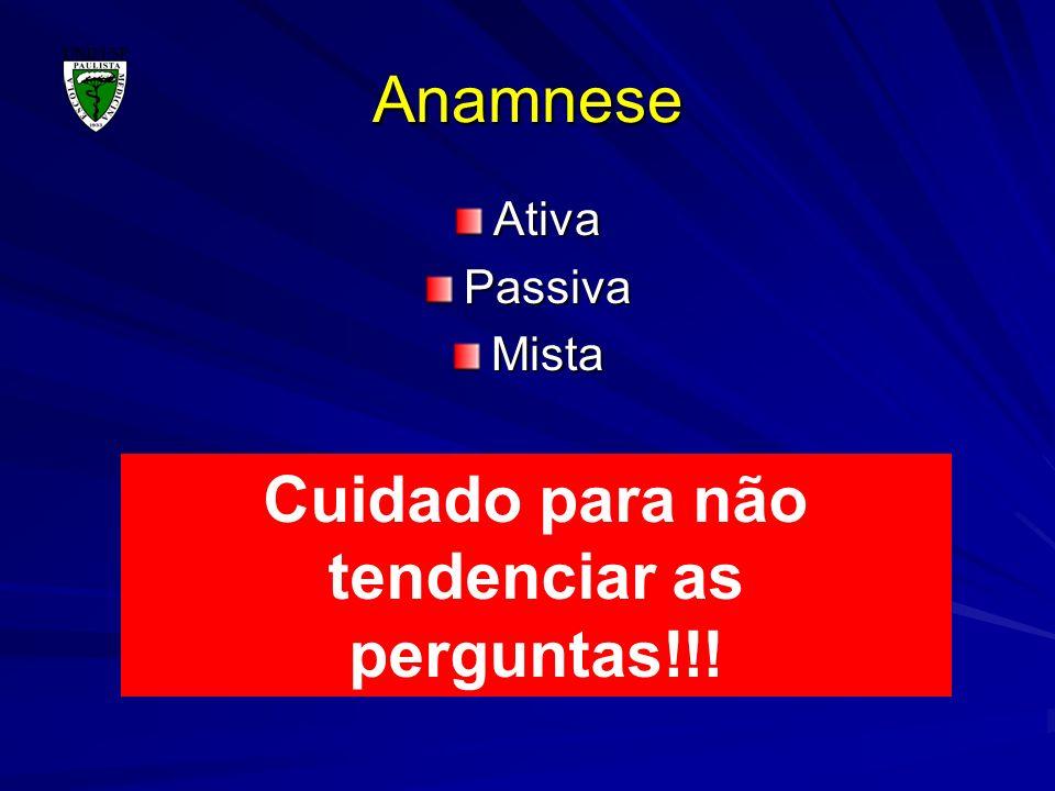 Anamnese AtivaPassivaMista Cuidado para não tendenciar as perguntas!!!