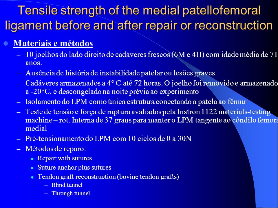 Tensile strength of the medial patellofemoral ligament before and after repair or reconstruction Materiais e métodos – 10 joelhos do lado direito de c