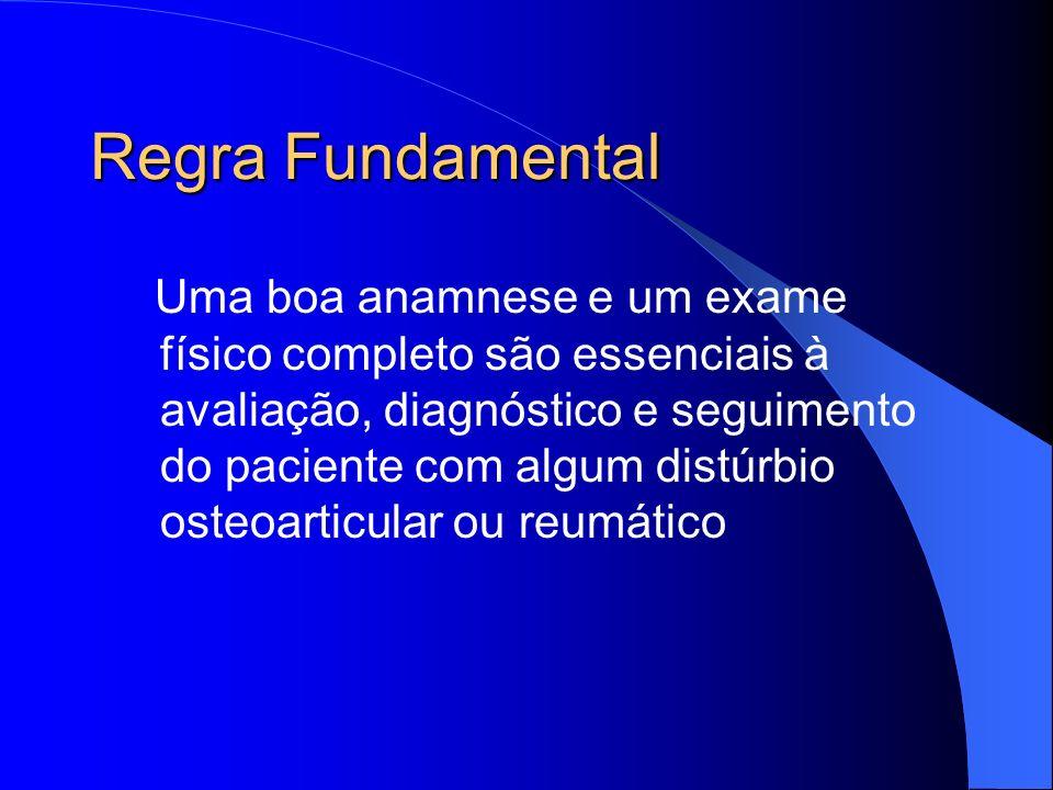 Regra Fundamental Uma boa anamnese e um exame físico completo são essenciais à avaliação, diagnóstico e seguimento do paciente com algum distúrbio ost