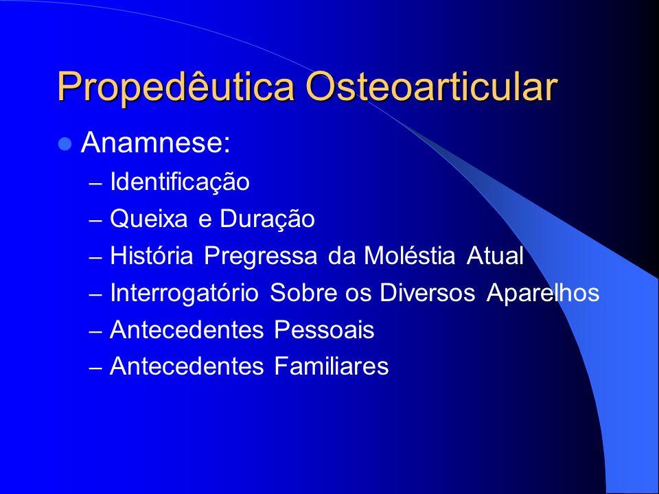Propedêutica Osteoarticular Anamnese: – Identificação – Queixa e Duração – História Pregressa da Moléstia Atual – Interrogatório Sobre os Diversos Apa