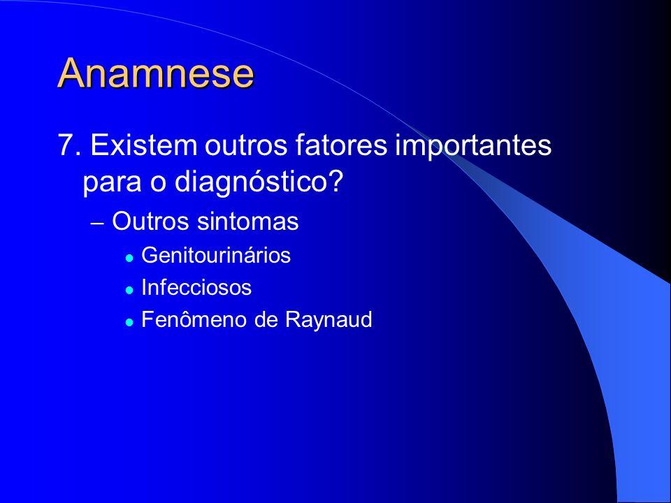 Anamnese 7. Existem outros fatores importantes para o diagnóstico? – Outros sintomas Genitourinários Infecciosos Fenômeno de Raynaud