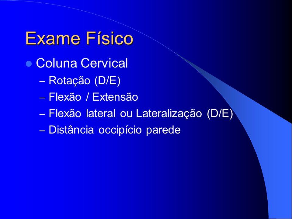 Exame Físico Coluna Cervical – Rotação (D/E) – Flexão / Extensão – Flexão lateral ou Lateralização (D/E) – Distância occipício parede