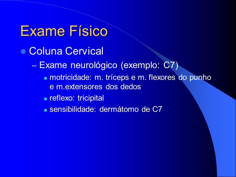 Exame Físico Coluna Cervical – Exame neurológico (exemplo: C7) motricidade: m. tríceps e m. flexores do punho e m.extensores dos dedos reflexo: tricip