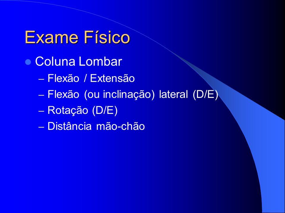 Exame Físico Coluna Lombar – Flexão / Extensão – Flexão (ou inclinação) lateral (D/E) – Rotação (D/E) – Distância mão-chão