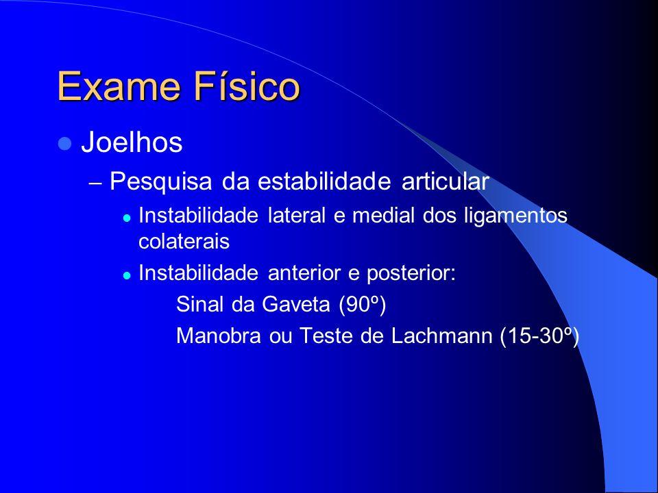 Exame Físico Joelhos – Pesquisa da estabilidade articular Instabilidade lateral e medial dos ligamentos colaterais Instabilidade anterior e posterior: