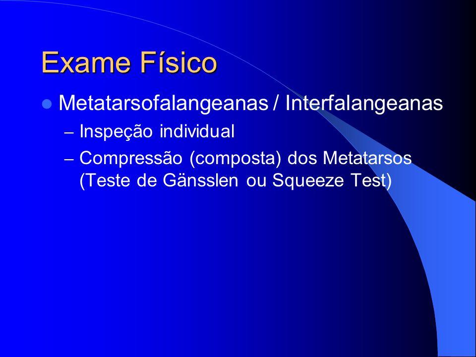 Exame Físico Metatarsofalangeanas / Interfalangeanas – Inspeção individual – Compressão (composta) dos Metatarsos (Teste de Gänsslen ou Squeeze Test)