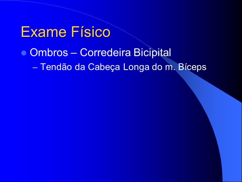 Exame Físico Ombros – Corredeira Bicipital – Tendão da Cabeça Longa do m. Bíceps
