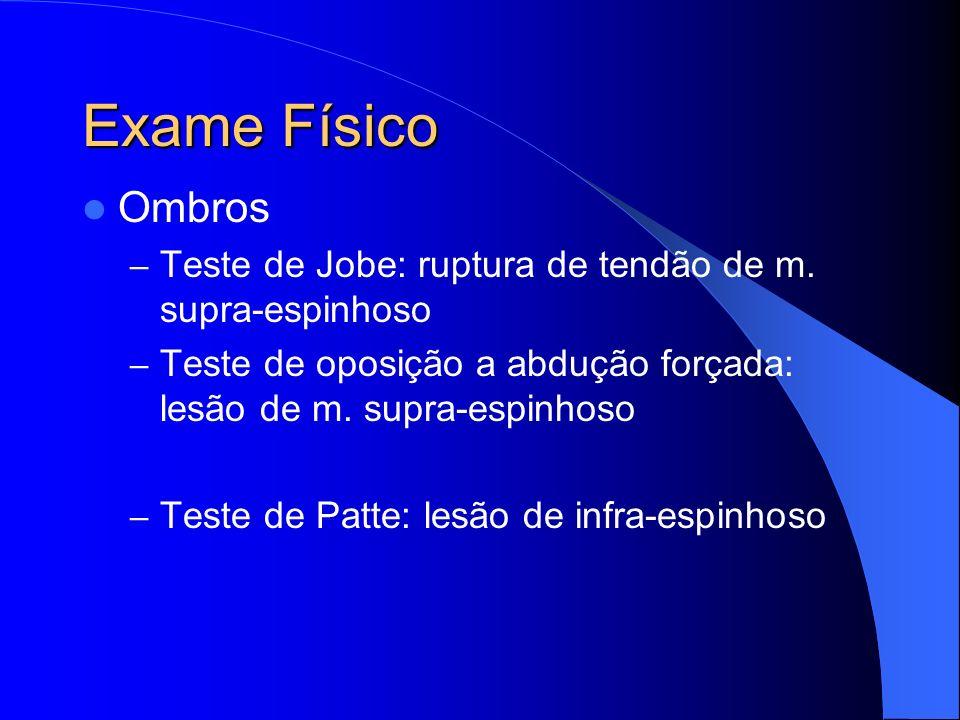 Exame Físico Ombros – Teste de Jobe: ruptura de tendão de m. supra-espinhoso – Teste de oposição a abdução forçada: lesão de m. supra-espinhoso – Test