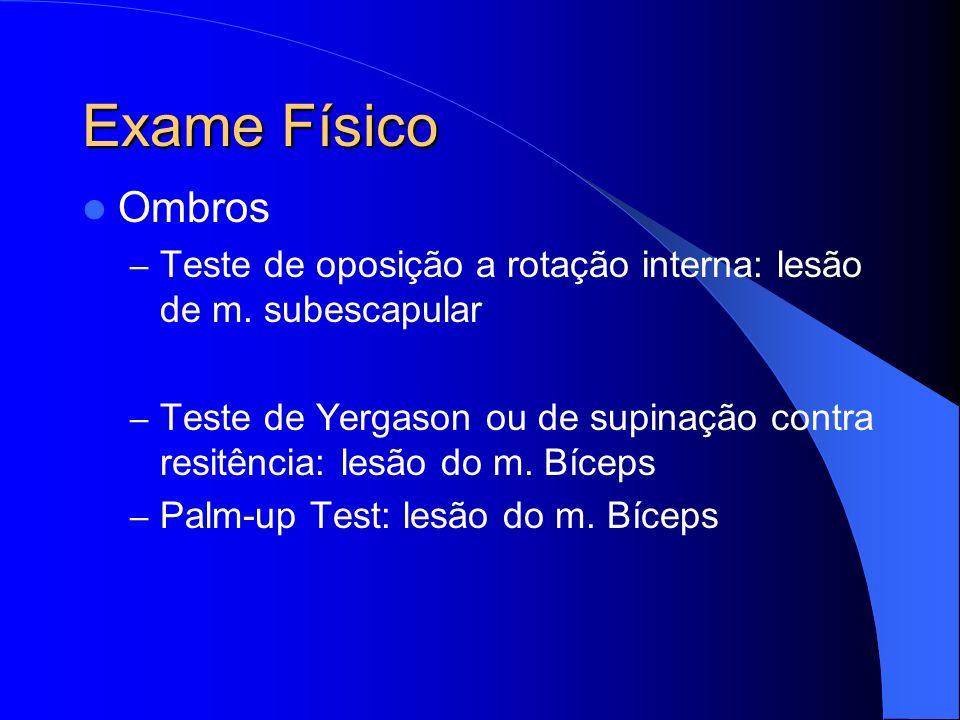 Exame Físico Ombros – Teste de oposição a rotação interna: lesão de m. subescapular – Teste de Yergason ou de supinação contra resitência: lesão do m.