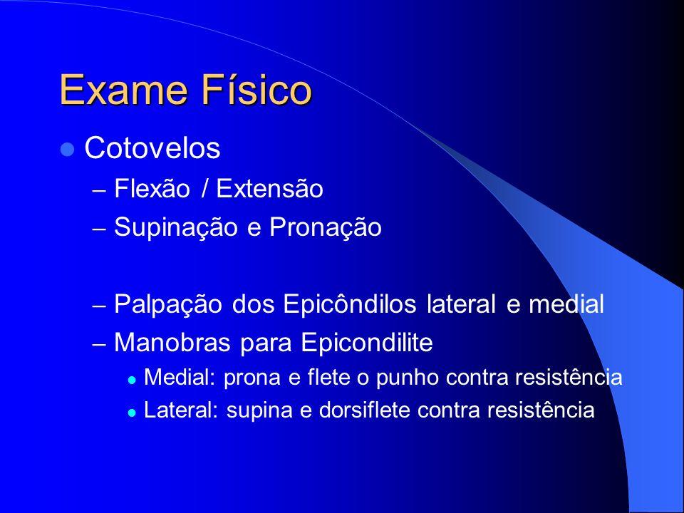 Exame Físico Cotovelos – Flexão / Extensão – Supinação e Pronação – Palpação dos Epicôndilos lateral e medial – Manobras para Epicondilite Medial: pro