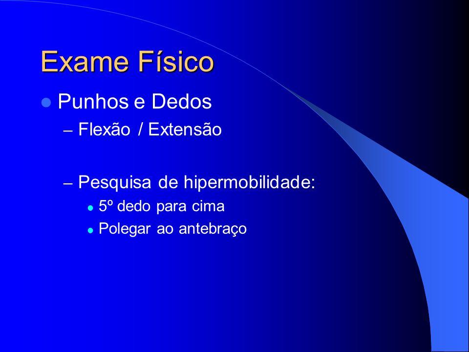 Exame Físico Punhos e Dedos – Flexão / Extensão – Pesquisa de hipermobilidade: 5º dedo para cima Polegar ao antebraço