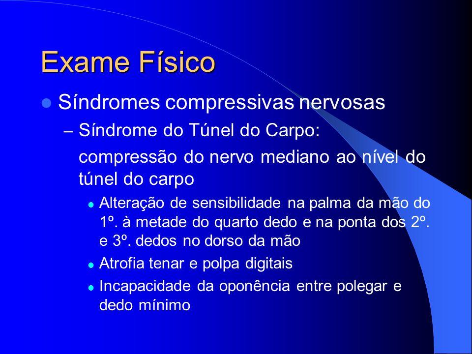 Exame Físico Síndromes compressivas nervosas – Síndrome do Túnel do Carpo: compressão do nervo mediano ao nível do túnel do carpo Alteração de sensibi