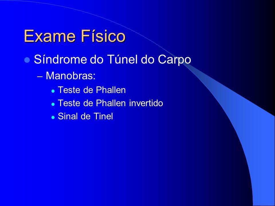 Exame Físico Síndrome do Túnel do Carpo – Manobras: Teste de Phallen Teste de Phallen invertido Sinal de Tinel