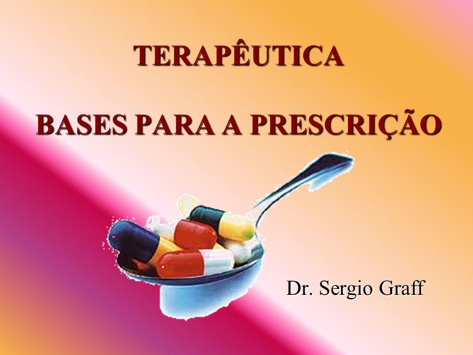 TERAPÊUTICA BASES PARA A PRESCRIÇÃO Dr. Sergio Graff