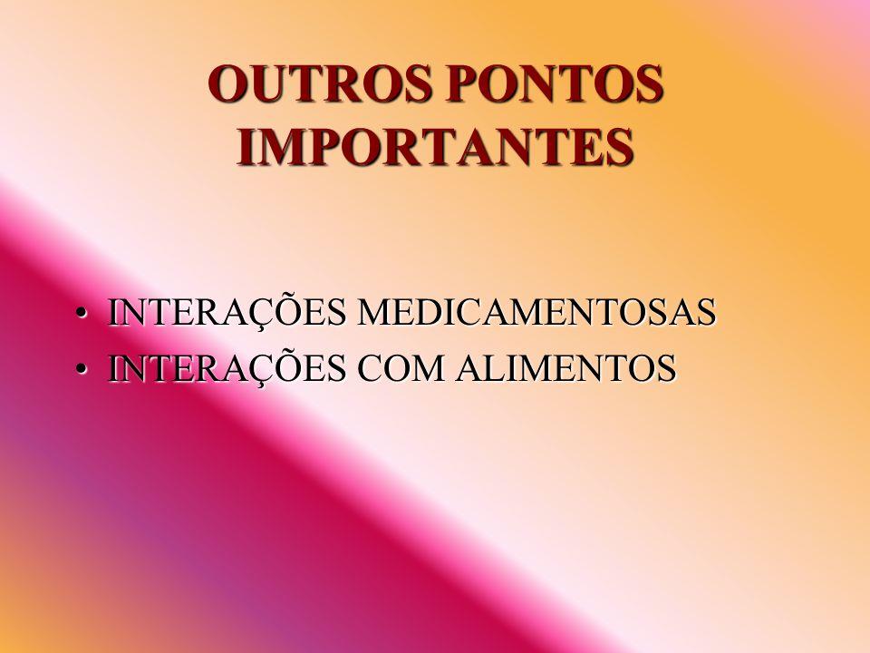 OUTROS PONTOS IMPORTANTES INTERAÇÕES MEDICAMENTOSASINTERAÇÕES MEDICAMENTOSAS INTERAÇÕES COM ALIMENTOSINTERAÇÕES COM ALIMENTOS